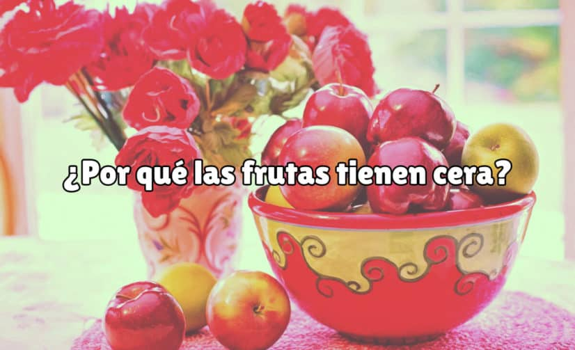 ¿Por Qué las Frutas Tienen Cera?