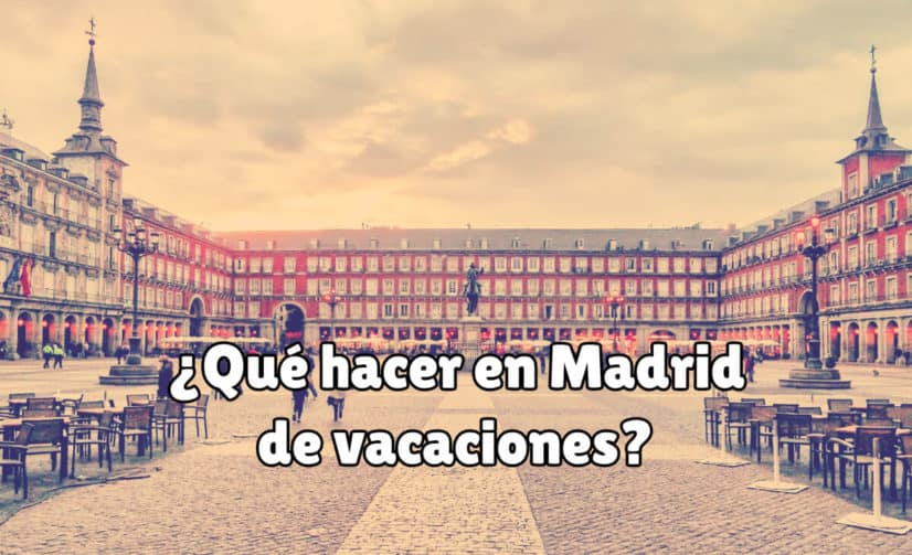 ¿Qué Hacer en Madrid de Vacaciones?