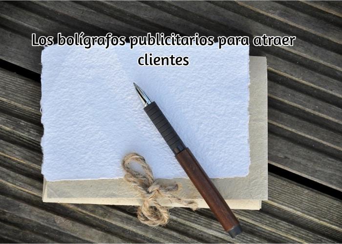 Los bolígrafos publicitarios para atraer clientes