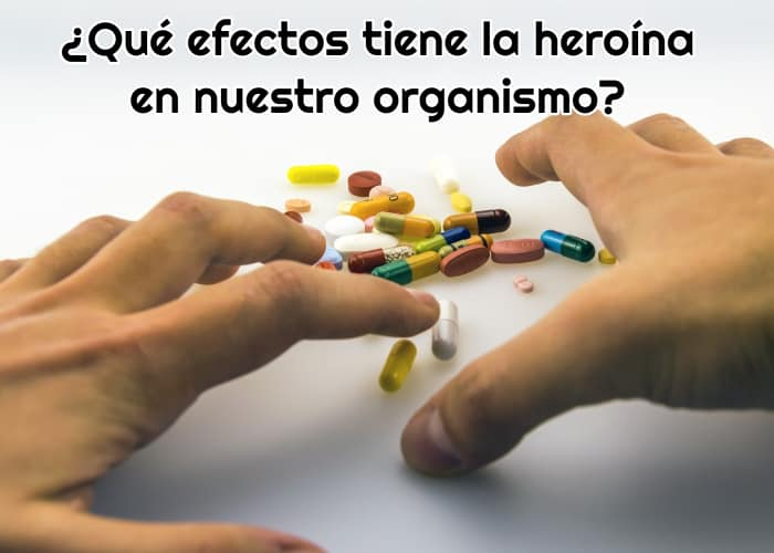 ¿Qué efectos tiene la heroína en nuestro organismo?