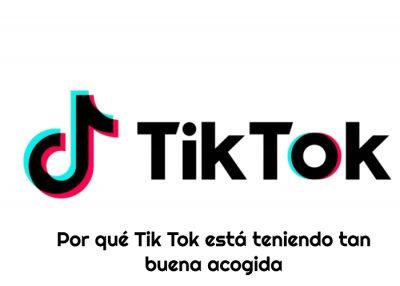 Por qué Tik Tok está teniendo tan buena acogida