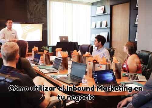 Cómo utilizar el Inbound Marketing en tu negocio