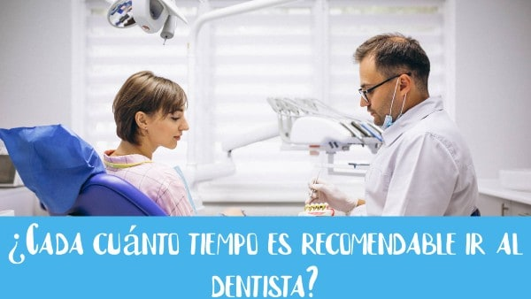 ¿Cada cuánto tiempo es recomendable ir al dentista?
